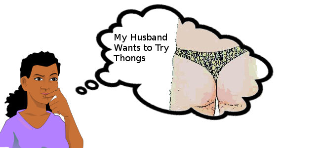 my husband wants to try thongs