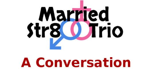 Married Straight Trio Conversation